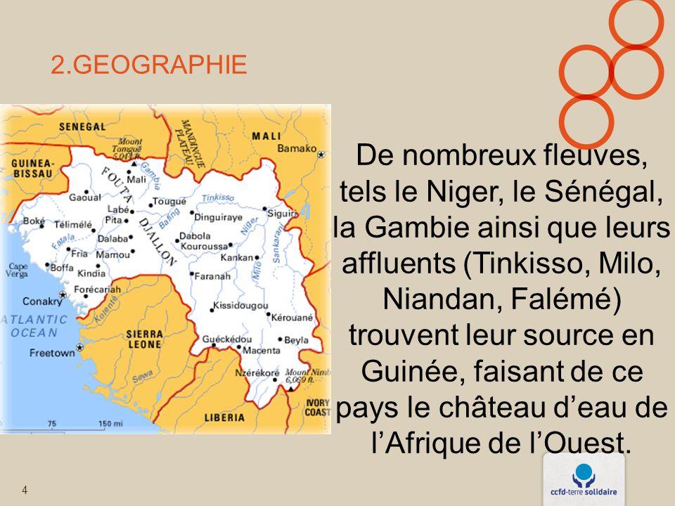 4 2.GEOGRAPHIE De nombreux fleuves, tels le Niger, le Sénégal, la Gambie ainsi que leurs affluents (Tinkisso, Milo, Niandan, Falémé) trouvent leur source en Guinée, faisant de ce pays le château deau de lAfrique de lOuest.