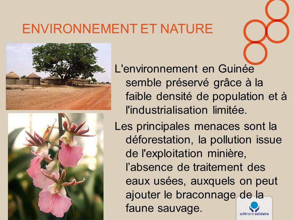 ENVIRONNEMENT ET NATURE L environnement en Guinée semble préservé grâce à la faible densité de population et à l industrialisation limitée.