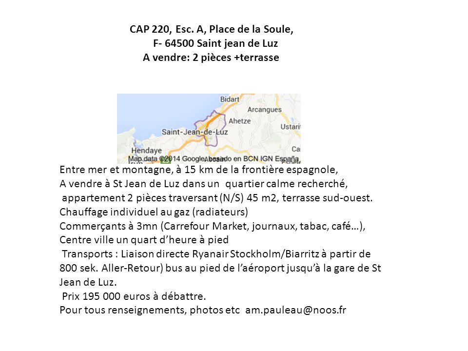 CAP 220, Esc. A, Place de la Soule, F- 64500 Saint jean de Luz A vendre: 2 pièces +terrasse Entre mer et montagne, à 15 km de la frontière espagnole,