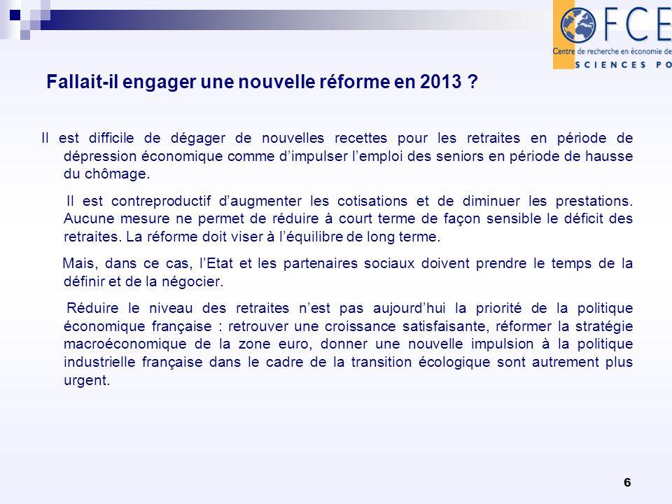 6 Fallait-il engager une nouvelle réforme en 2013 ? Il est difficile de dégager de nouvelles recettes pour les retraites en période de dépression écon