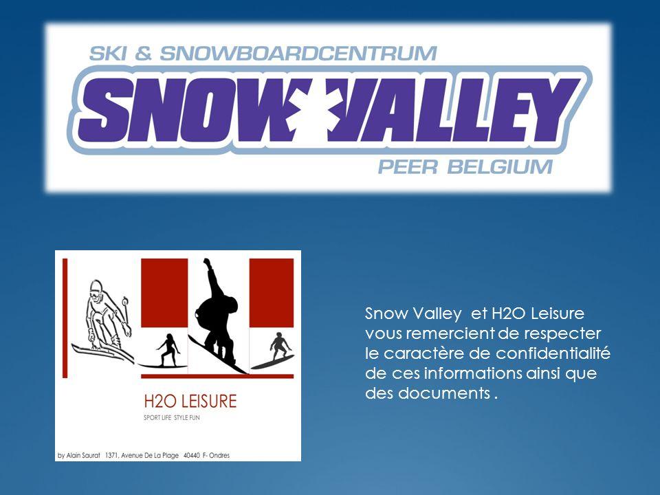 Snow Valley et H2O Leisure vous remercient de respecter le caractère de confidentialité de ces informations ainsi que des documents.