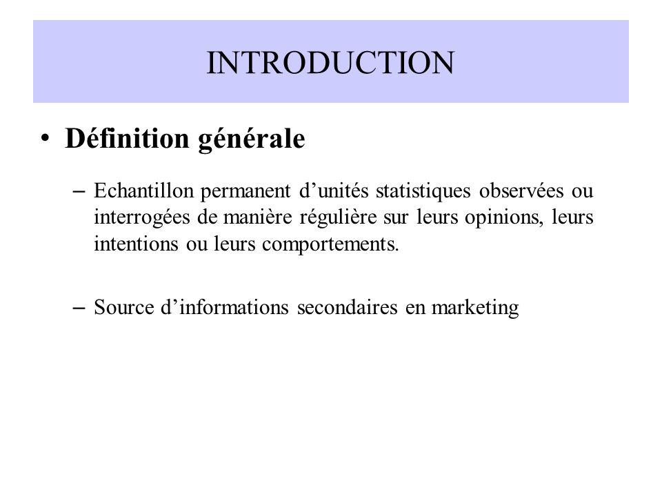 INTRODUCTION Définition générale – Echantillon permanent dunités statistiques observées ou interrogées de manière régulière sur leurs opinions, leurs intentions ou leurs comportements.