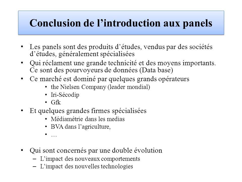 Conclusion de lintroduction aux panels Les panels sont des produits détudes, vendus par des sociétés détudes, généralement spécialisées Qui réclament une grande technicité et des moyens importants.