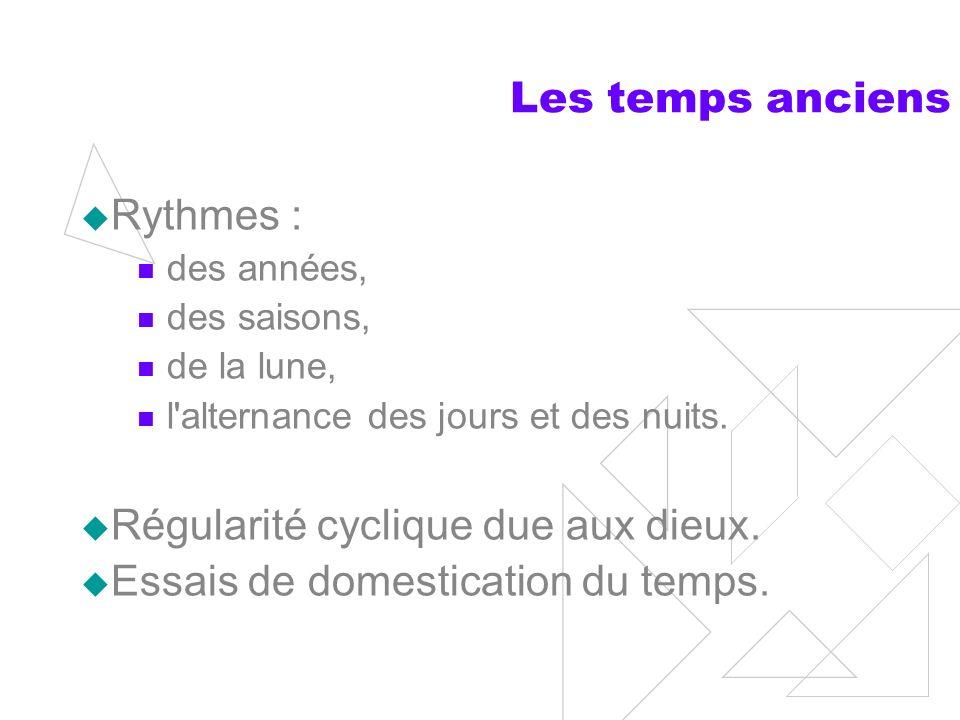 Les temps anciens Rythmes : des années, des saisons, de la lune, l alternance des jours et des nuits.