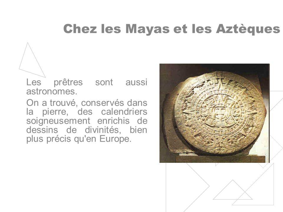 Chez les Mayas et les Aztèques Les prêtres sont aussi astronomes.