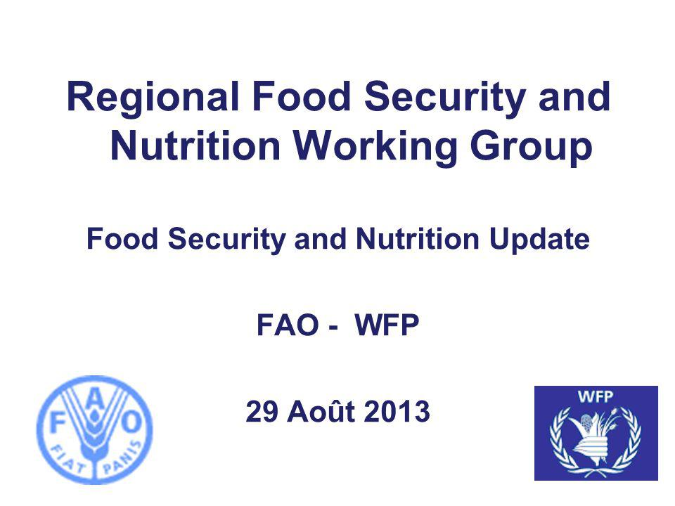 Regional Food Security and Nutrition Working Group Food Security and Nutrition Update FAO - WFP 29 Août 2013