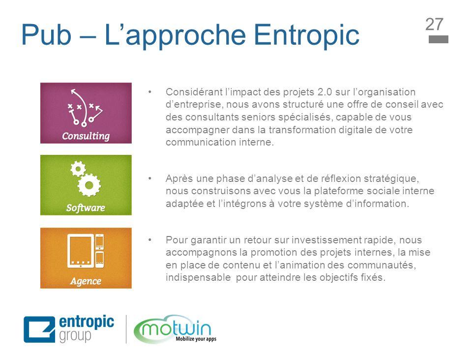 Pub – Lapproche Entropic 27 Considérant limpact des projets 2.0 sur lorganisation dentreprise, nous avons structuré une offre de conseil avec des cons