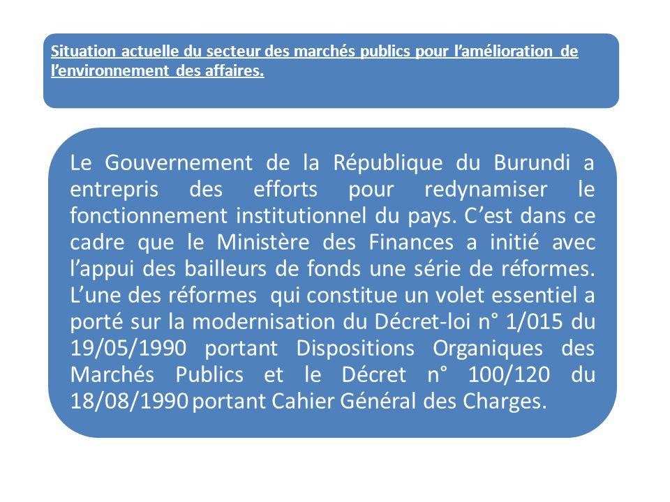 Situation actuelle du secteur des marchés publics pour lamélioration de lenvironnement des affaires. Le Gouvernement de la République du Burundi a ent