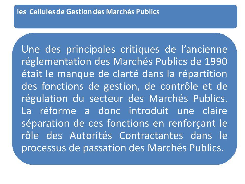 les Cellules de Gestion des Marchés Publics Une des principales critiques de lancienne réglementation des Marchés Publics de 1990 était le manque de c