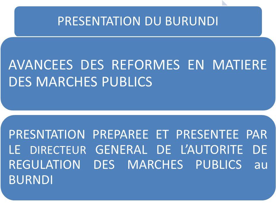 PRESENTATION DU BURUNDI AVANCEES DES REFORMES EN MATIERE DES MARCHES PUBLICS PRESNTATION PREPAREE ET PRESENTEE PAR LE DIRECTEUR GENERAL DE LAUTORITE D