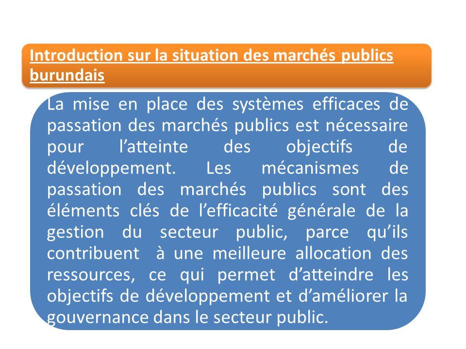 Introduction sur la situation des marchés publics burundais La mise en place des systèmes efficaces de passation des marchés publics est nécessaire po