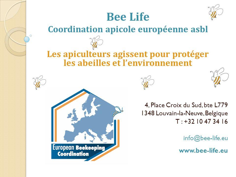4, Place Croix du Sud, bte L779 1348 Louvain-la-Neuve, Belgique T : +32 10 47 34 16 info@bee-life.eu www.bee-life.eu Bee Life Coordination apicole européenne asbl Les apiculteurs agissent pour protéger les abeilles et lenvironnement
