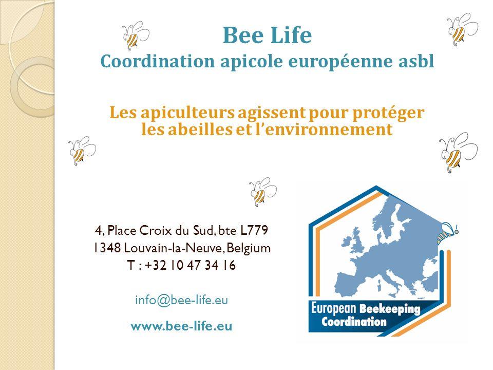 4, Place Croix du Sud, bte L779 1348 Louvain-la-Neuve, Belgium T : +32 10 47 34 16 info@bee-life.eu www.bee-life.eu Bee Life Coordination apicole européenne asbl Les apiculteurs agissent pour protéger les abeilles et lenvironnement