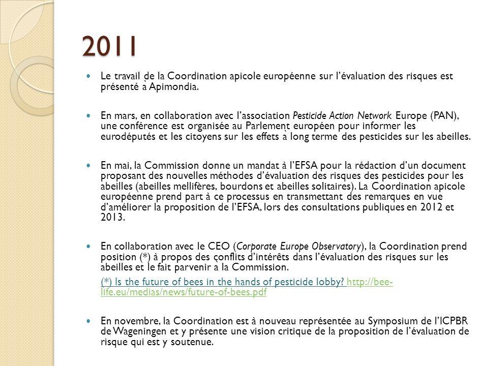 2011 Le travail de la Coordination apicole européenne sur lévaluation des risques est présenté a ̀ Apimondia. En mars, en collaboration avec lassociat