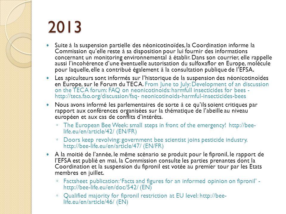 2013 Suite à la suspension partielle des néonicotinoïdes, la Coordination informe la Commission quelle reste à sa disposition pour lui fournir des informations concernant un monitoring environnemental à établir.