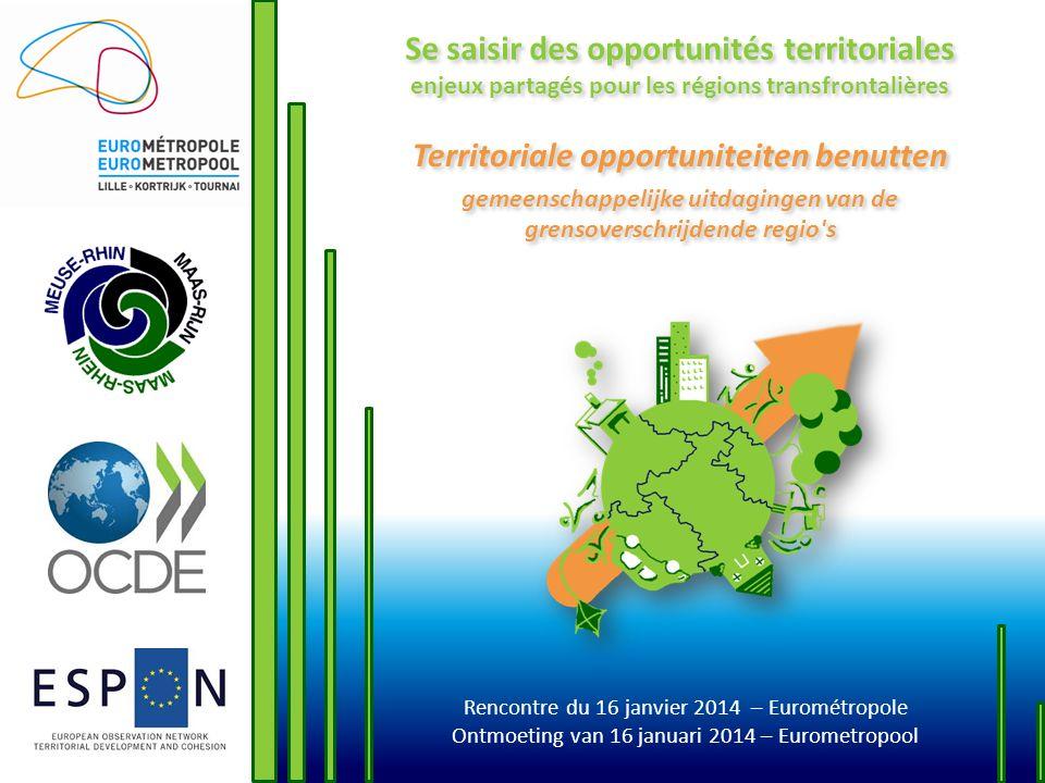 Rencontre du 16 janvier 2014 – Eurométropole Ontmoeting van 16 januari 2014 – Eurometropool Se saisir des opportunités territoriales enjeux partagés p