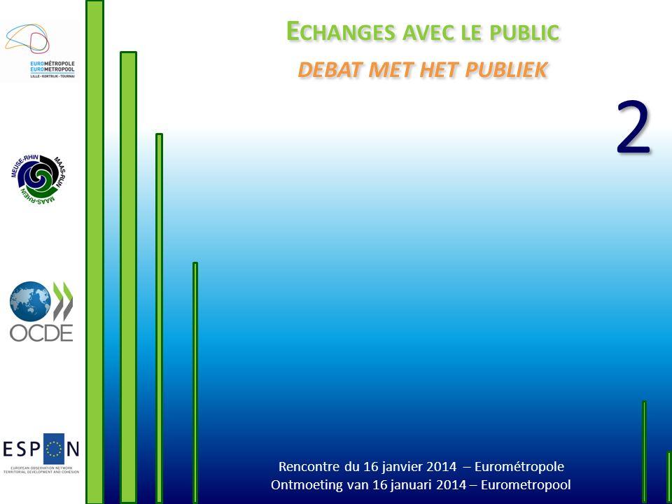 Rencontre du 16 janvier 2014 – Eurométropole Ontmoeting van 16 januari 2014 – Eurometropool E CHANGES AVEC LE PUBLIC DEBAT MET HET PUBLIEK 2