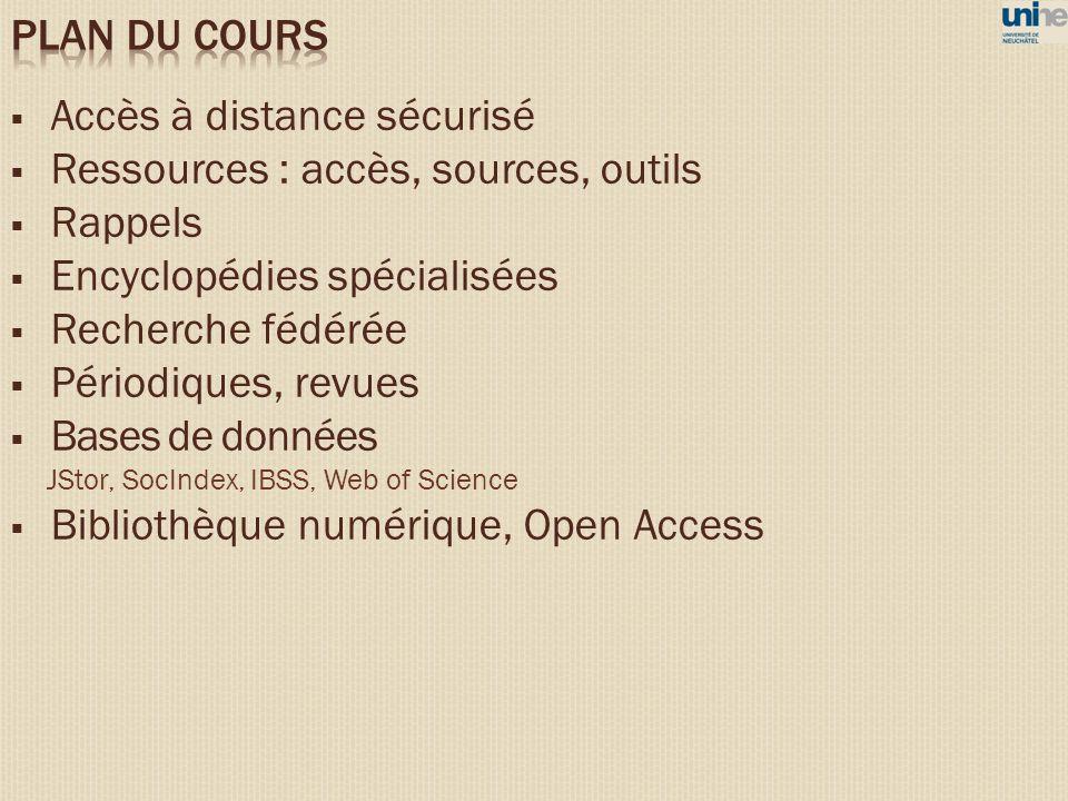 Accès à distance sécurisé Ressources : accès, sources, outils Rappels Encyclopédies spécialisées Recherche fédérée Périodiques, revues Bases de donnée