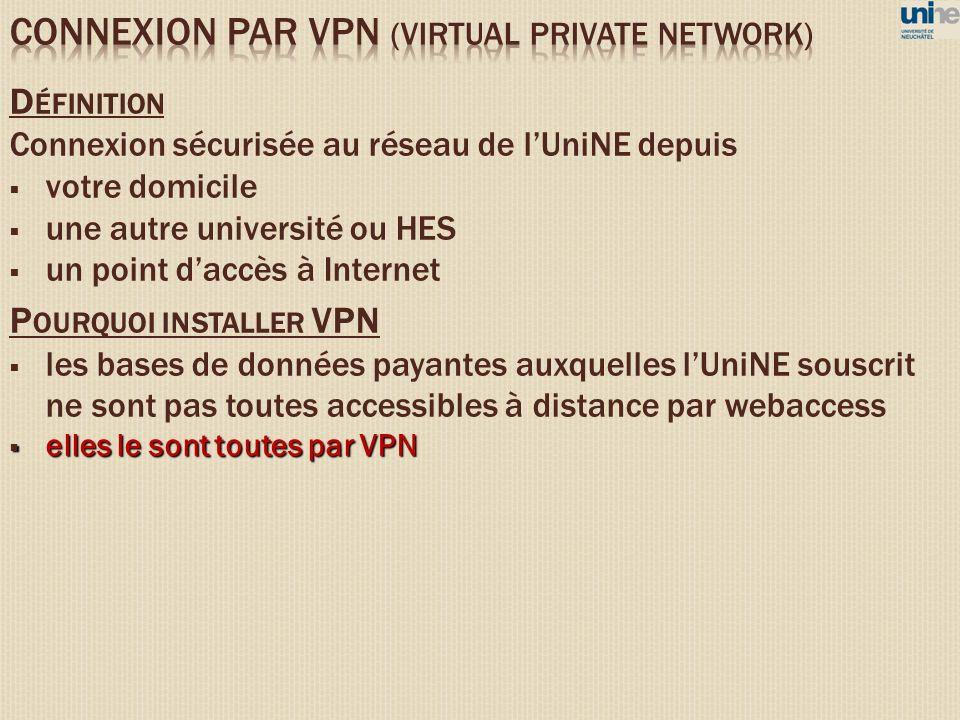 D ÉFINITION Connexion sécurisée au réseau de lUniNE depuis votre domicile une autre université ou HES un point daccès à Internet P OURQUOI INSTALLER V