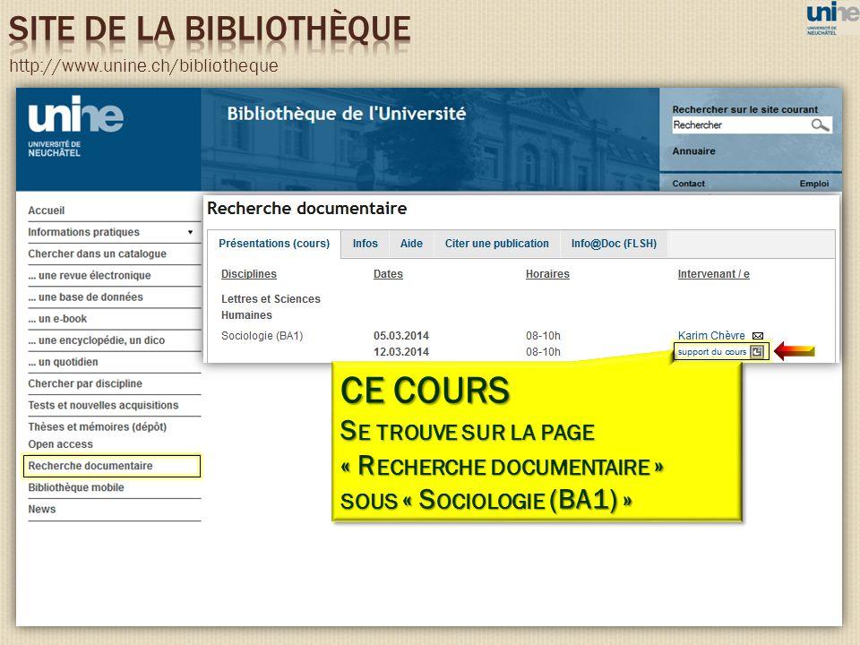 http://www.unine.ch/bibliotheque CE COURS S E TROUVE SUR LA PAGE « R ECHERCHE DOCUMENTAIRE » SOUS « S OCIOLOGIE (BA1) » CE COURS S E TROUVE SUR LA PAG