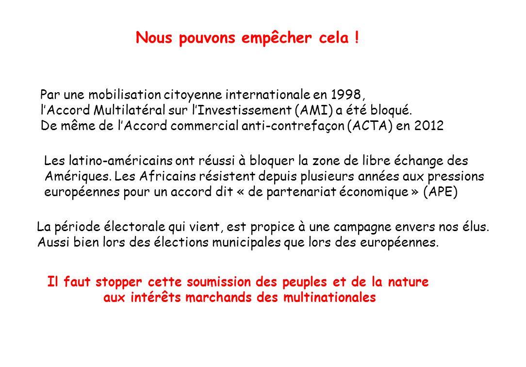 Nous pouvons empêcher cela ! Par une mobilisation citoyenne internationale en 1998, lAccord Multilatéral sur lInvestissement (AMI) a été bloqué. De mê