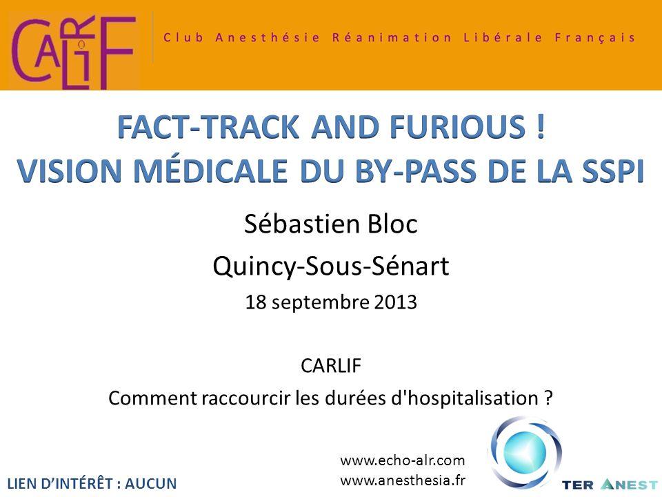 Sébastien Bloc Quincy-Sous-Sénart 18 septembre 2013 CARLIF Comment raccourcir les durées d'hospitalisation ? LIEN DINTÉRÊT : AUCUN www.echo-alr.com ww