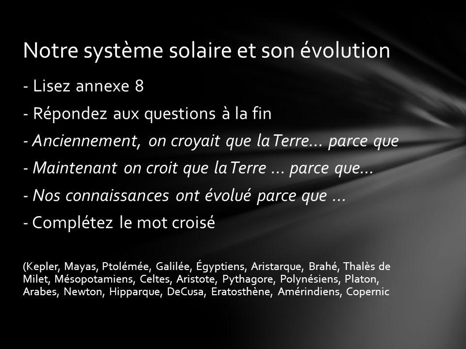 - Lisez annexe 8 - Répondez aux questions à la fin - Anciennement, on croyait que la Terre...