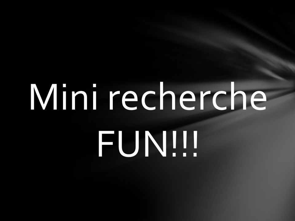Mini recherche FUN!!!