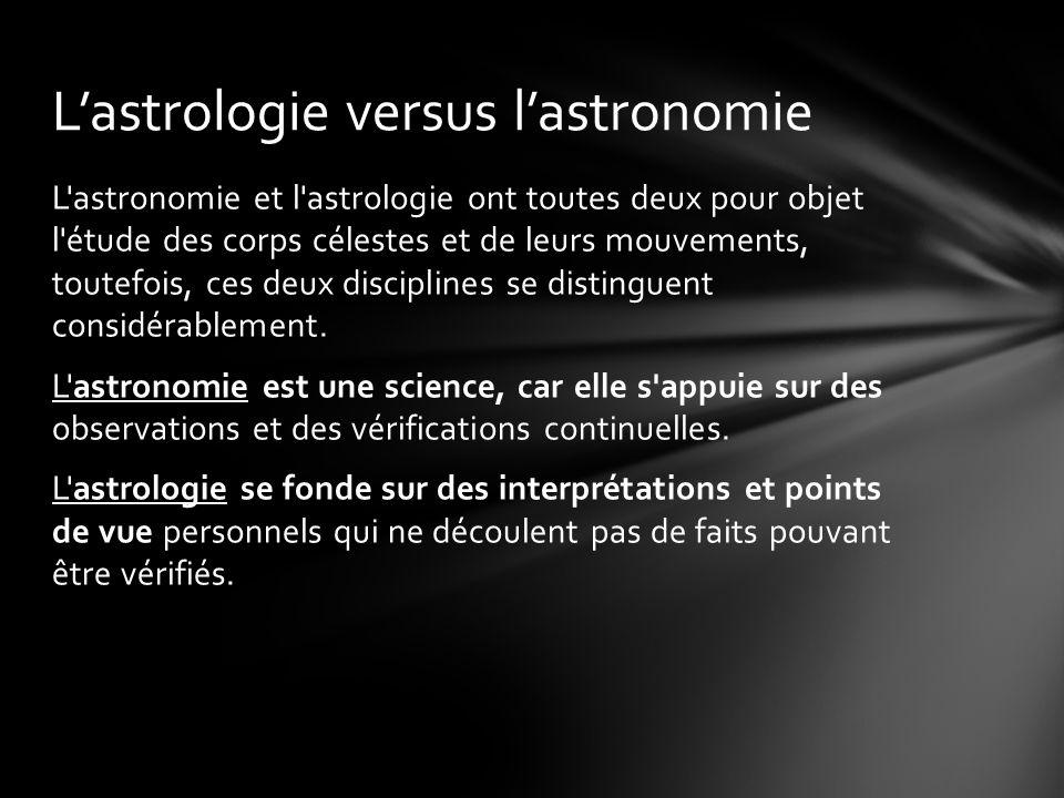 Lastrologie versus lastronomie L astronomie et l astrologie ont toutes deux pour objet l étude des corps célestes et de leurs mouvements, toutefois, ces deux disciplines se distinguent considérablement.