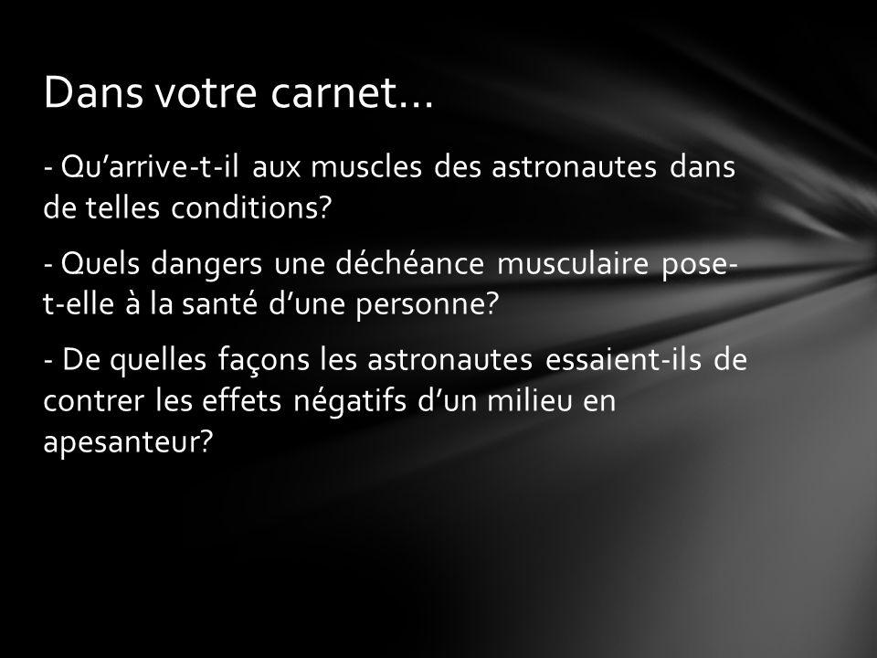 - Quarrive-t-il aux muscles des astronautes dans de telles conditions.