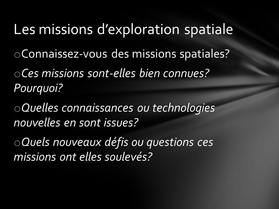 o Connaissez-vous des missions spatiales.o Ces missions sont-elles bien connues.