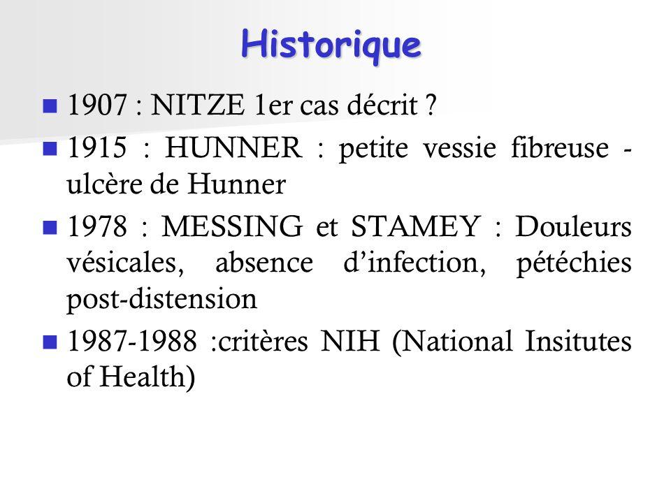 Critères du NIH 1987 Au moins un des symptômes suivants : Douleurs vésicales Impériosités mictionnelles (des besoins pressants) Au moins un des 2 critères suivants sur la cystoscopie : pétéchies ( = petits saignements) diffuses (> 10 par quadrant) dans au moins 3 quadrants Ulcère de Hunner Et : Et : nombre de mictions de jour 8 nombre de mictions de nuit 2 Capacité vésicale <350 ml (patient conscient) Mais trop restrictif…et équivoque : « cystite »
