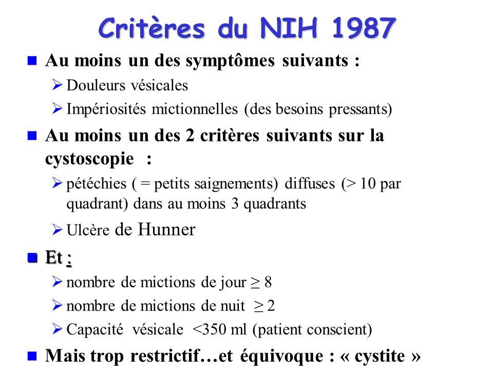Critères du NIH 1987 Au moins un des symptômes suivants : Douleurs vésicales Impériosités mictionnelles (des besoins pressants) Au moins un des 2 crit