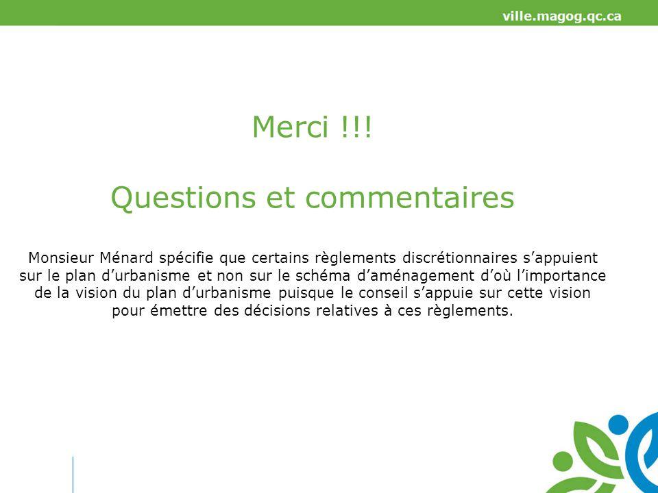 Merci !!! Questions et commentaires Monsieur Ménard spécifie que certains règlements discrétionnaires sappuient sur le plan durbanisme et non sur le s