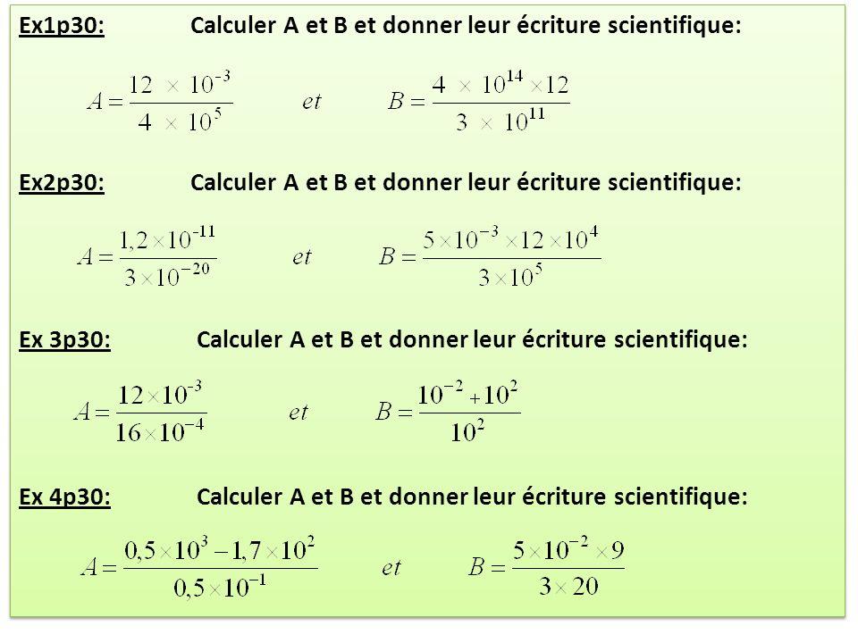 Ex1p30: Calculer A et B et donner leur écriture scientifique: Ex2p30: Calculer A et B et donner leur écriture scientifique: Ex 3p30: Calculer A et B e