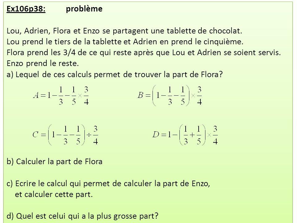 Ex106p38: problème Lou, Adrien, Flora et Enzo se partagent une tablette de chocolat. Lou prend le tiers de la tablette et Adrien en prend le cinquième