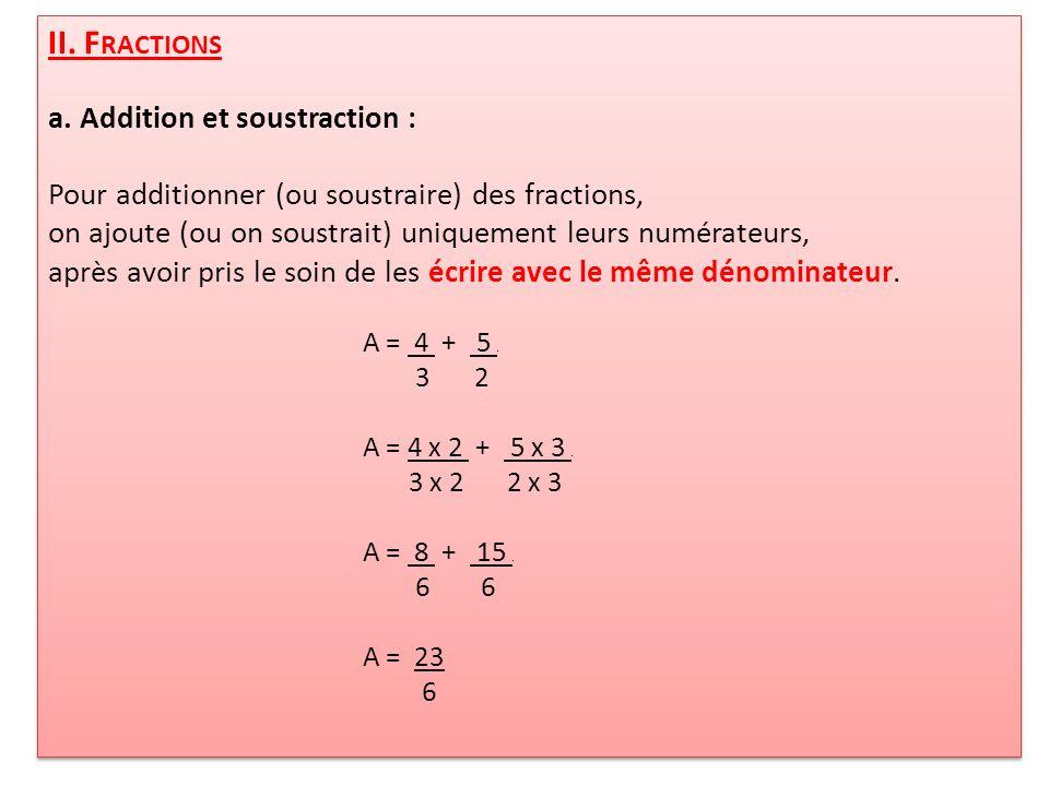 b.Multiplication : On multiplie les numérateurs entre eux et les dénominateurs entre eux.