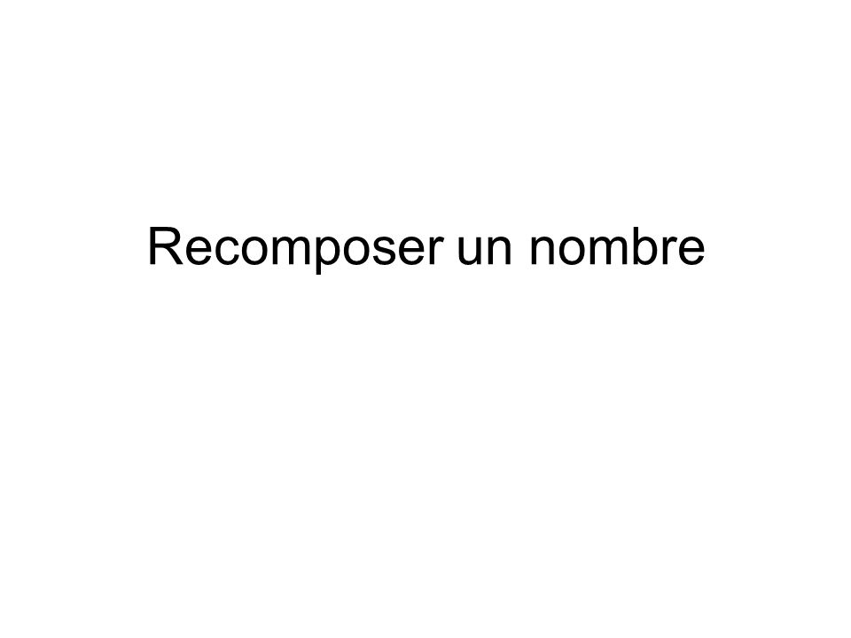Recomposer un nombre