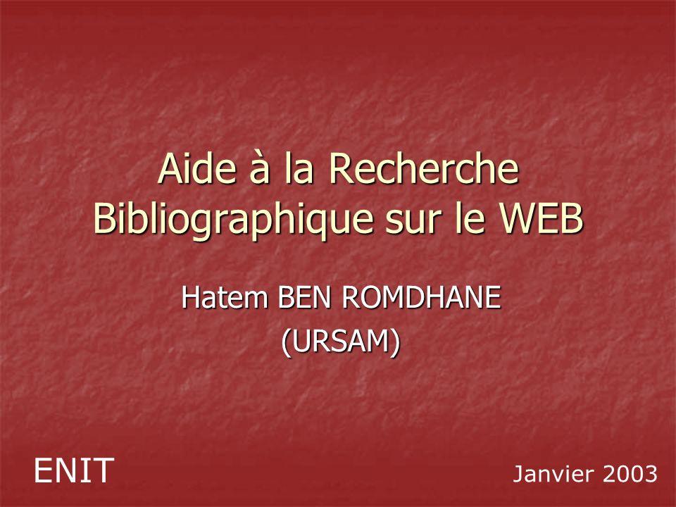 Aide à la Recherche Bibliographique sur le WEB Hatem BEN ROMDHANE (URSAM) ENIT Janvier 2003