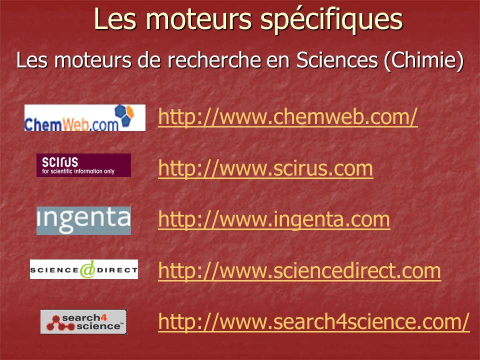 Les moteurs de recherche en Sciences (Chimie) Les moteurs spécifiques http://www.chemweb.com/ http://www.scirus.com http://www.ingenta.com http://www.sciencedirect.com http://www.search4science.com/