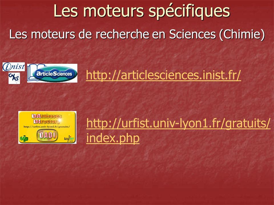 Les moteurs de recherche en Sciences (Chimie) Les moteurs spécifiques http://urfist.univ-lyon1.fr/gratuits/ index.php http://articlesciences.inist.fr/
