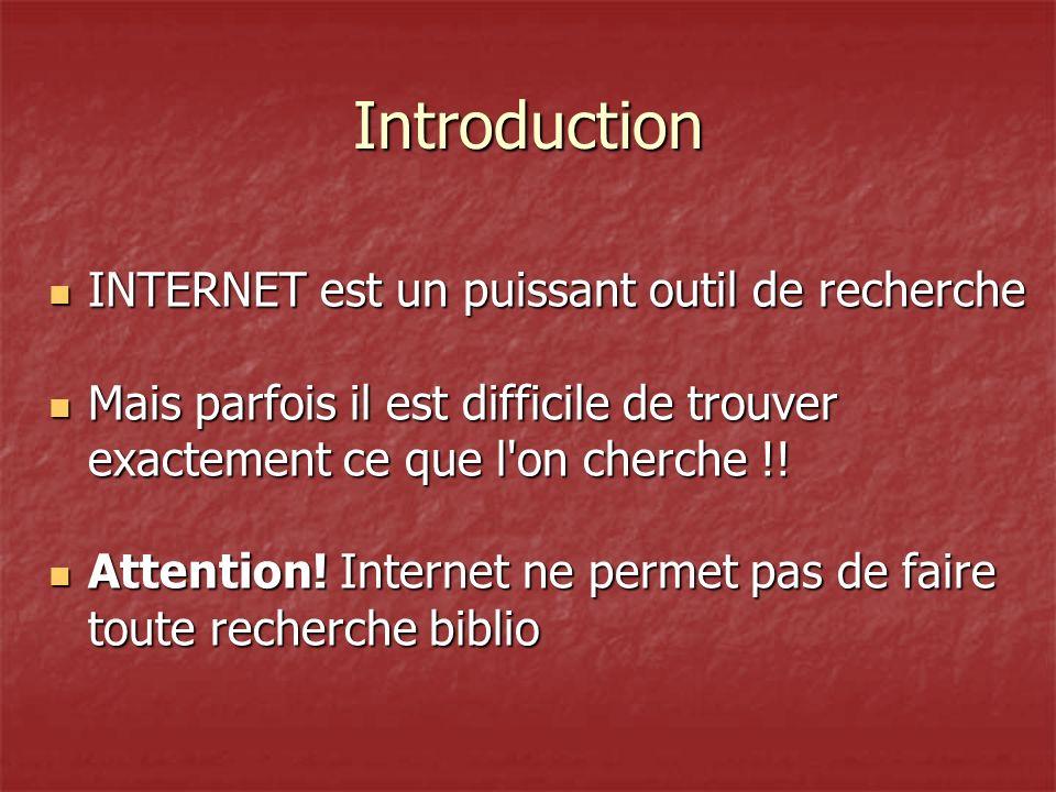 Introduction INTERNET est un puissant outil de recherche INTERNET est un puissant outil de recherche Mais parfois il est difficile de trouver exactement ce que l on cherche !.