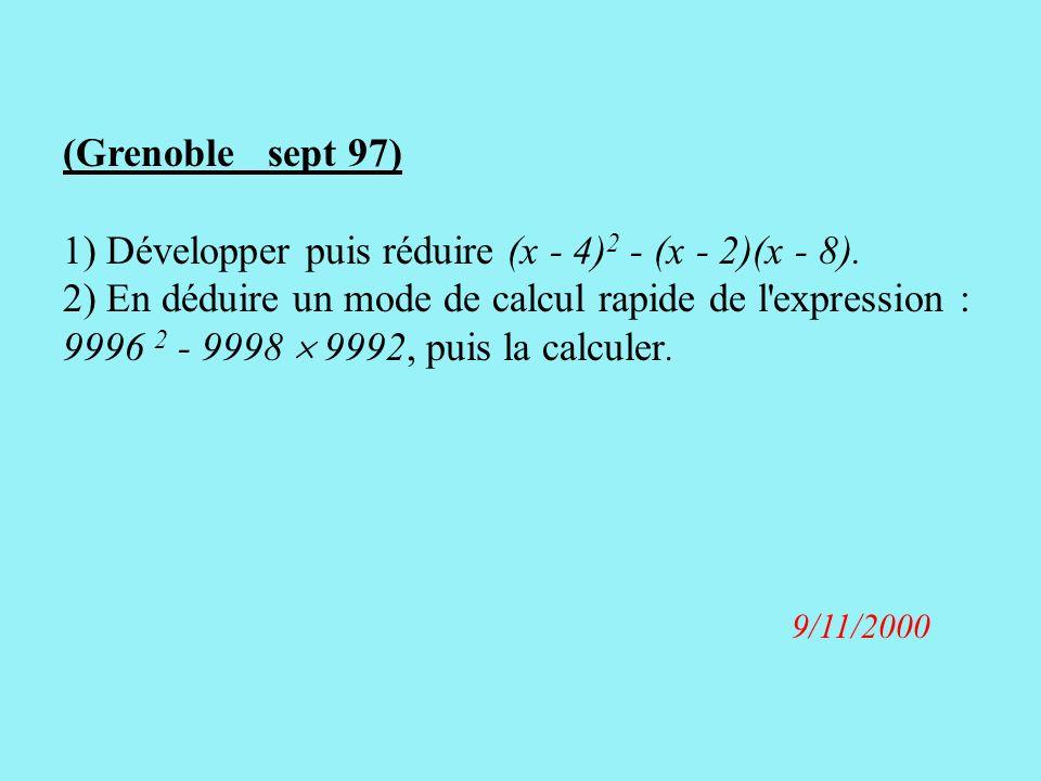 (Grenoble_ sept 97) 1) Développer puis réduire (x - 4) 2 - (x - 2)(x - 8).