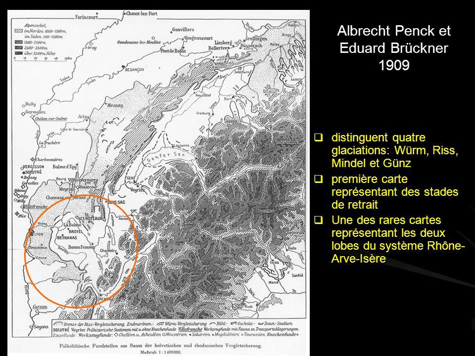 Albrecht Penck et Eduard Brückner 1909 distinguent quatre glaciations: Würm, Riss, Mindel et Günz première carte représentant des stades de retrait Une des rares cartes représentant les deux lobes du système Rhône- Arve-Isère Echelle originale: env.