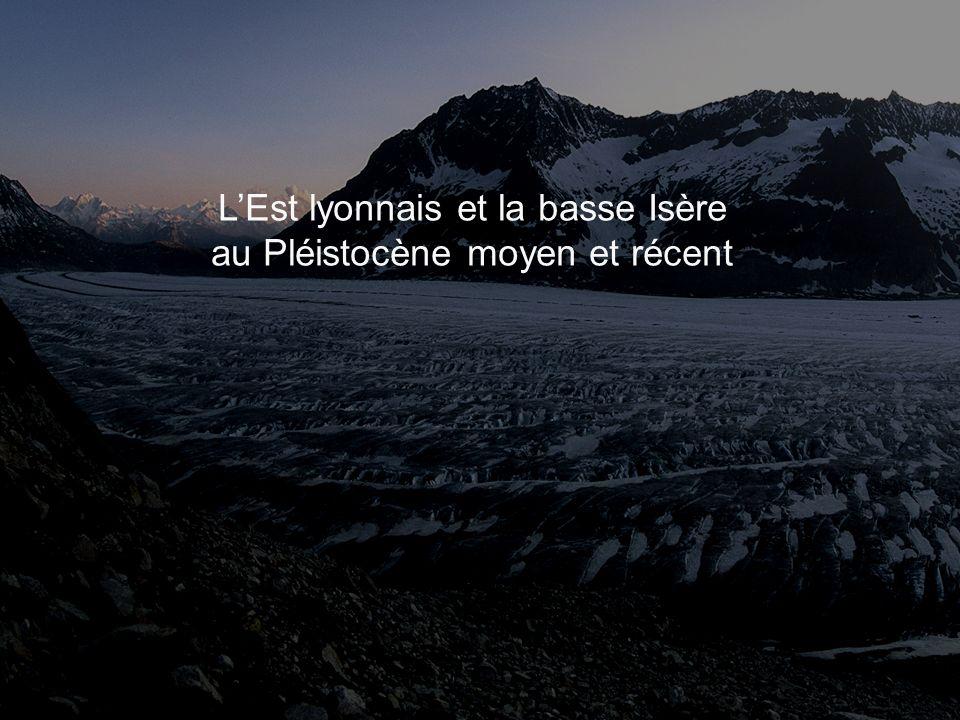 LEst lyonnais et la basse Isère au Pléistocène moyen et récent