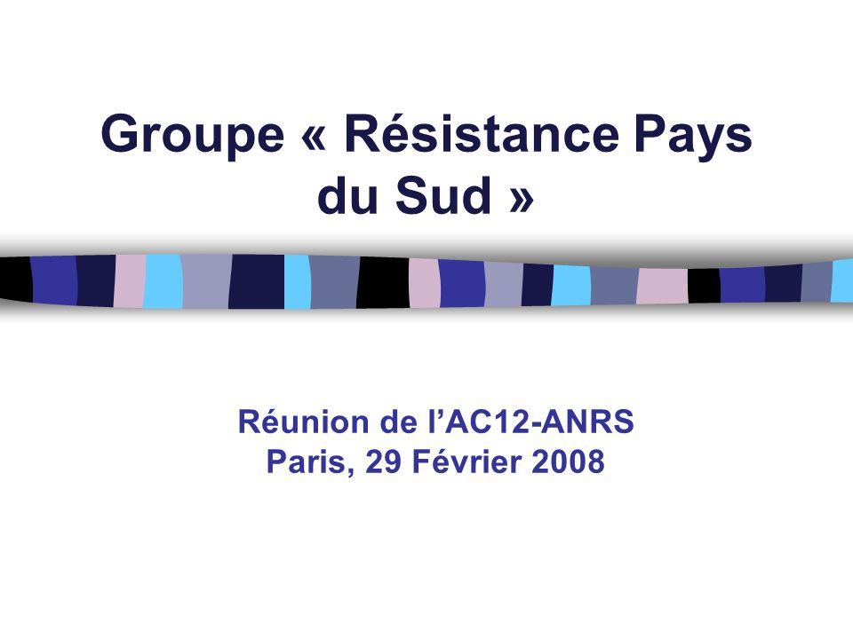 Groupe « Résistance Pays du Sud » Réunion de lAC12-ANRS Paris, 29 Février 2008
