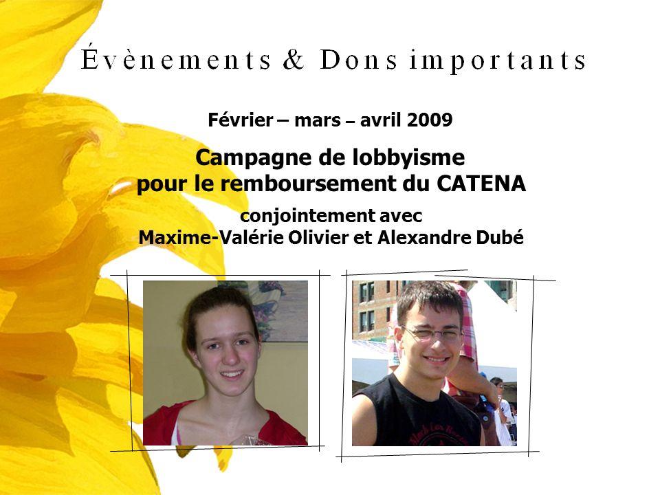 Février – mars – avril 2009 Campagne de lobbyisme pour le remboursement du CATENA conjointement avec Maxime-Valérie Olivier et Alexandre Dubé