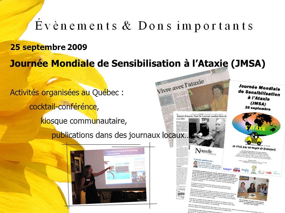 25 septembre 2009 Journée Mondiale de Sensibilisation à lAtaxie (JMSA) Activités organisées au Québec : cocktail-conférénce, kiosque communautaire, lo