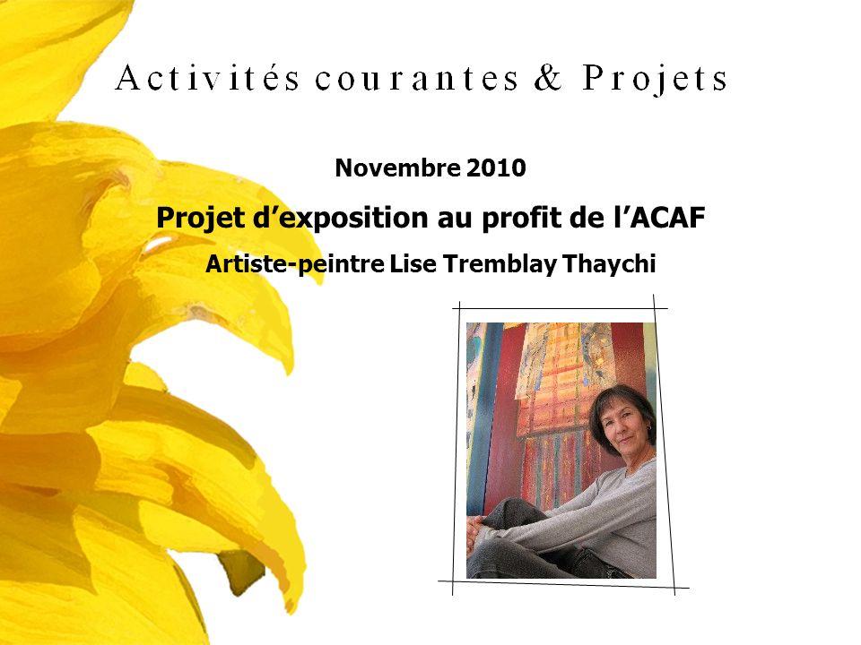 Novembre 2010 Projet dexposition au profit de lACAF Artiste-peintre Lise Tremblay Thaychi