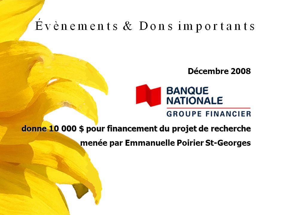 Décembre 2008 donne 10 000 $ pour financement du projet de recherche menée par Emmanuelle Poirier St-Georges